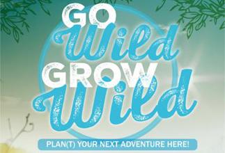 Go Wild Grow Wild - Plant Your Next Adventure Here