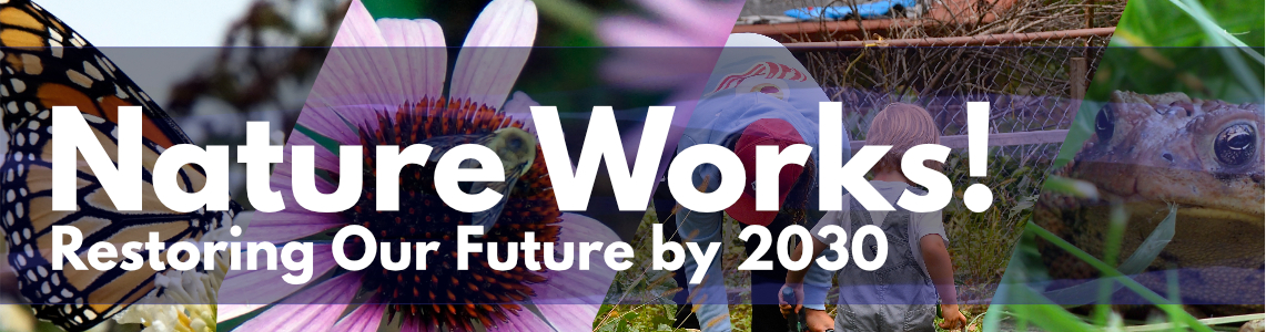 Nature Works! Restore Our Future by 2030