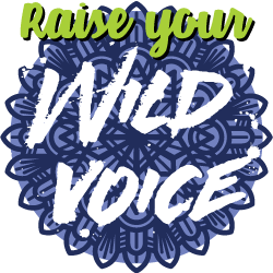 Raise Your Wild Voice