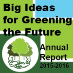 Big Ideas for Greening the Future - Annual Report 2015 to 2016