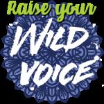 Raise your Wild Voice